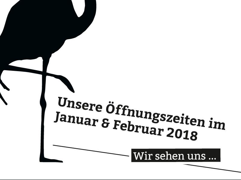 Unsere Öffnungszeiten im Januar und Februar 2018